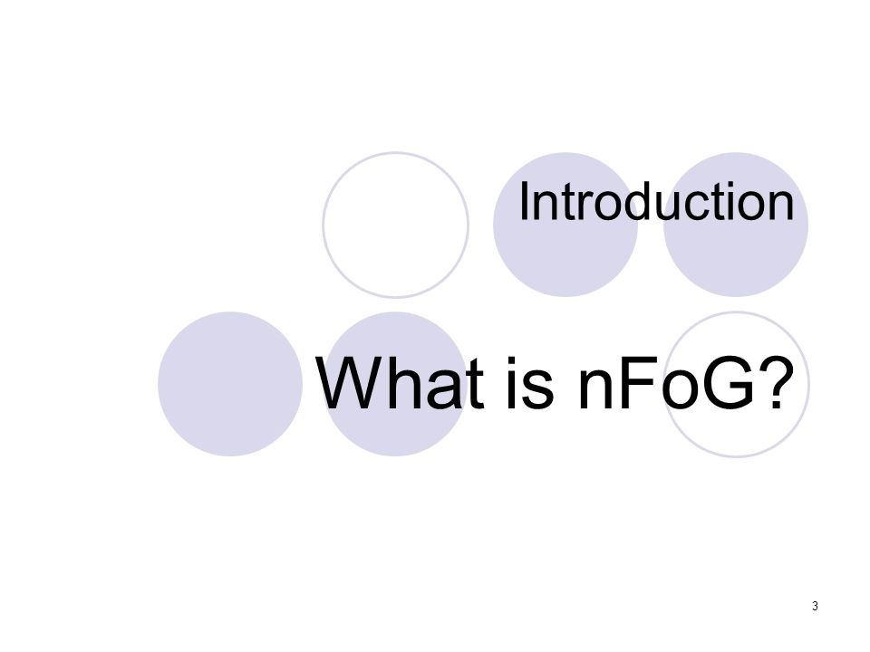 3 Introduction What is nFoG?