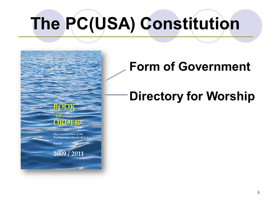 6 Form of Government Directory for Worship The PC(USA) Constitution