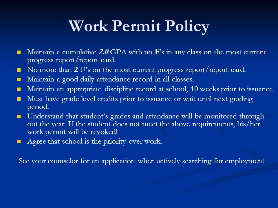 Work Permit Policy Maintain a cumulative 2.0 GPA with no Fs in any class on the most current progress report/report card. No more than 2 Us on the mos