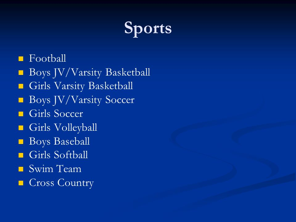 Sports Football Boys JV/Varsity Basketball Girls Varsity Basketball Boys JV/Varsity Soccer Girls Soccer Girls Volleyball Boys Baseball Girls Softball