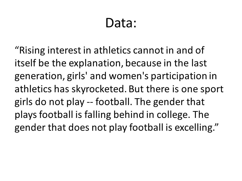 Data: Rising interest in athletics cannot in and of itself be the explanation, because in the last generation, girls and women s participation in athletics has skyrocketed.