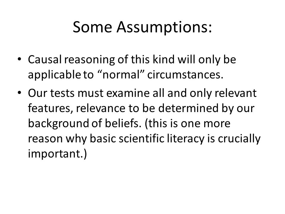 Some Assumptions: Causal reasoning of this kind will only be applicable to normal circumstances.