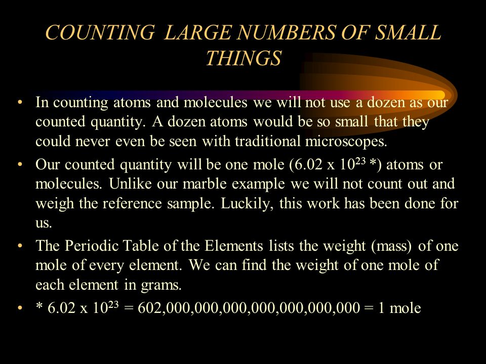COUNTING LARGE NUMBERS OF SMALL THINGS In our marble example, the marbles weighed 2000 grams and one dozen of the marbles weighed 25 grams.