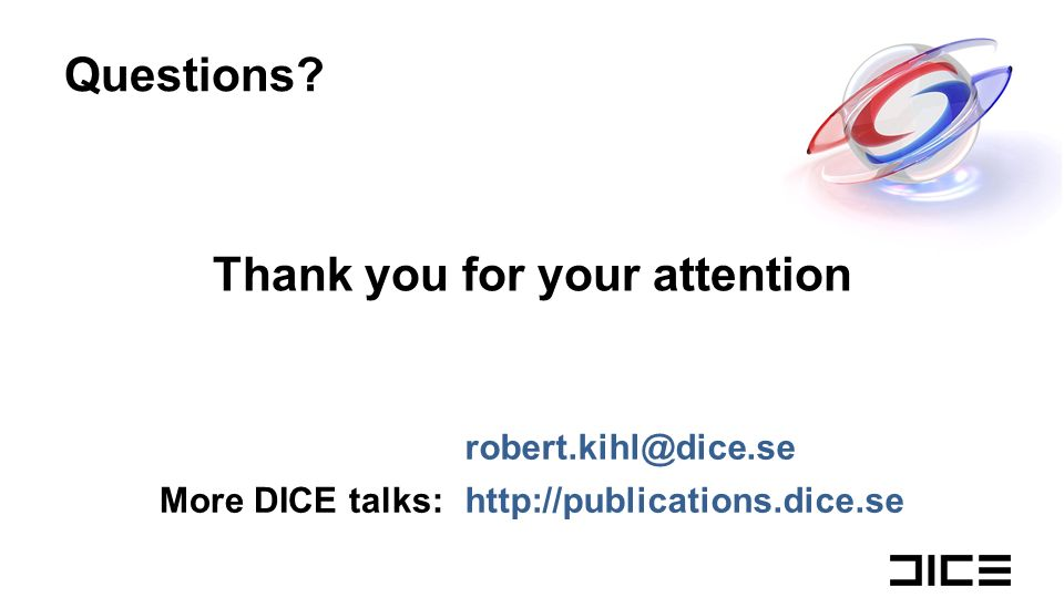 Thank you for your attention robert.kihl@dice.se More DICE talks:http://publications.dice.se Questions?