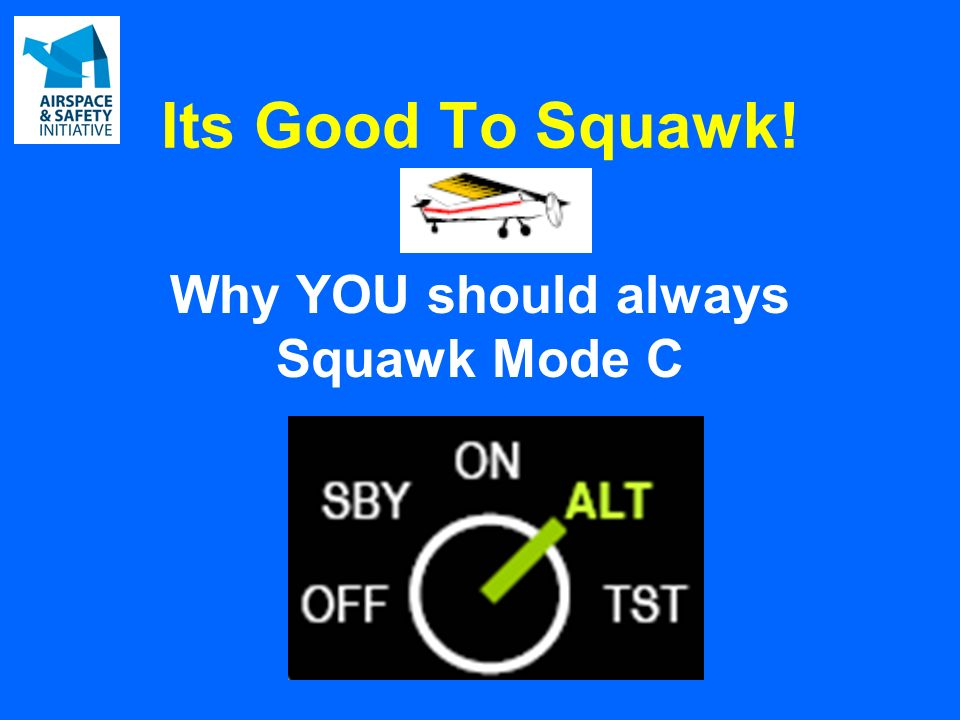 Its Good To Squawk! Why YOU should always Squawk Mode C