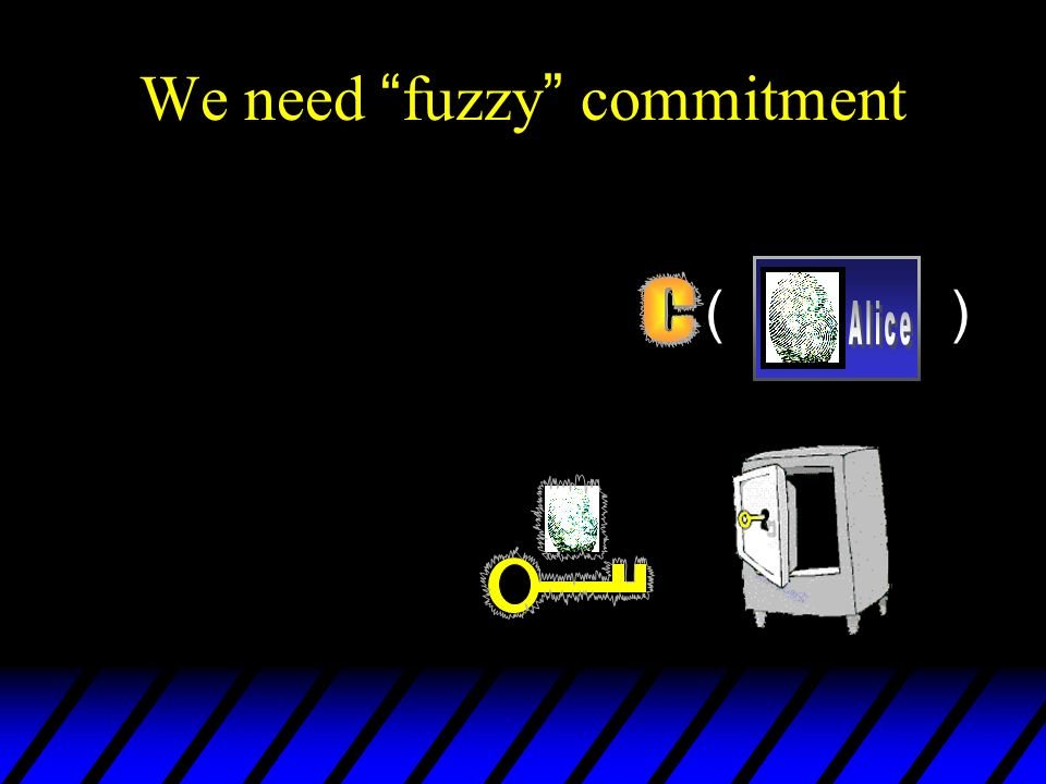 We need fuzzy commitment ( )