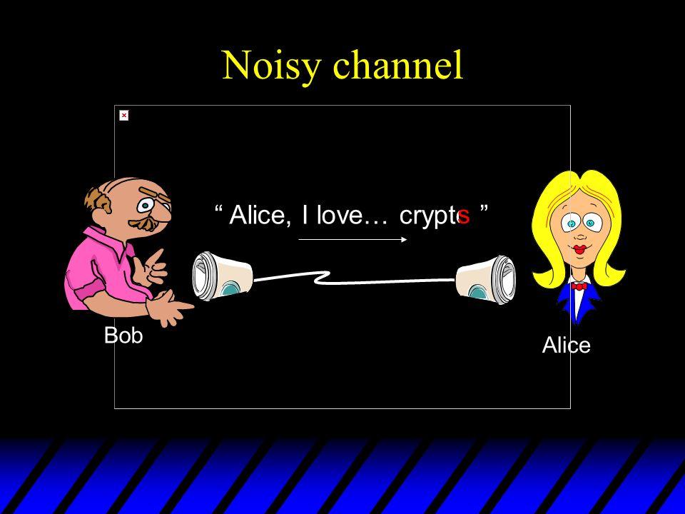 Noisy channel Alice Bob Alice, I love… crypto s