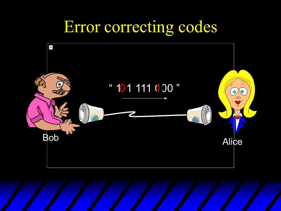 Error correcting codes Alice Bob 111 111 000 0 1