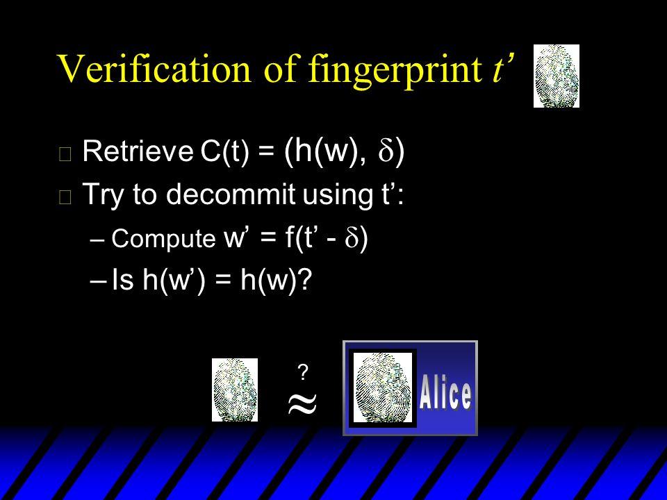 Verification of fingerprint t u Retrieve C(t) = (h(w), ) u Try to decommit using t: –Compute w = f(t - ) –Is h(w) = h(w).