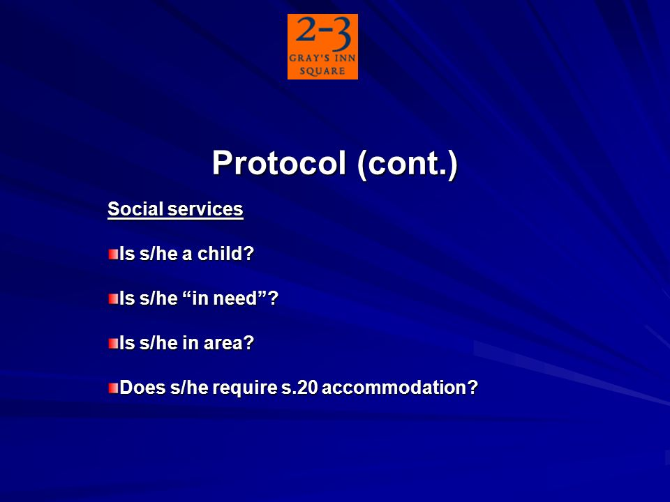 Protocol (cont.) Social services Is s/he a child. Is s/he in need.