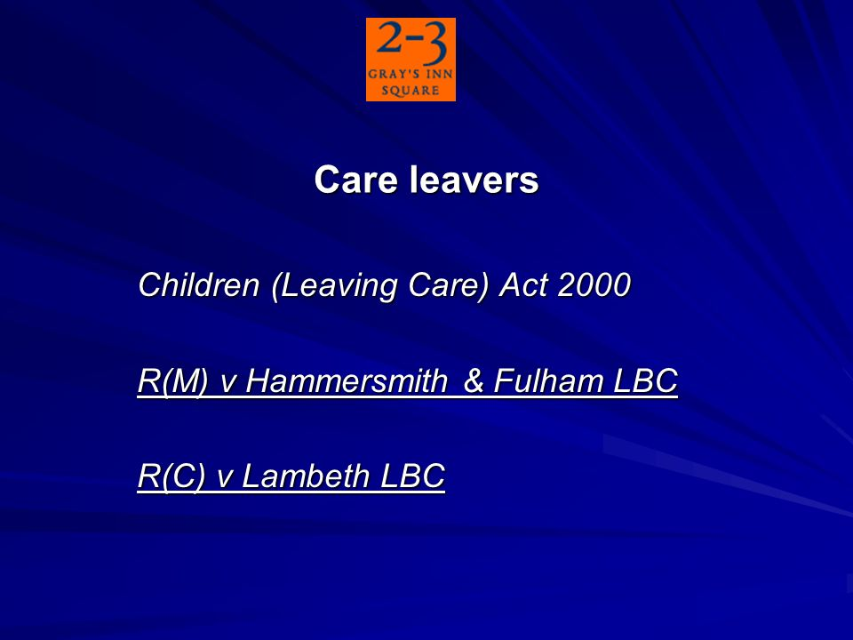Care leavers Children (Leaving Care) Act 2000 R(M) v Hammersmith & Fulham LBC R(C) v Lambeth LBC