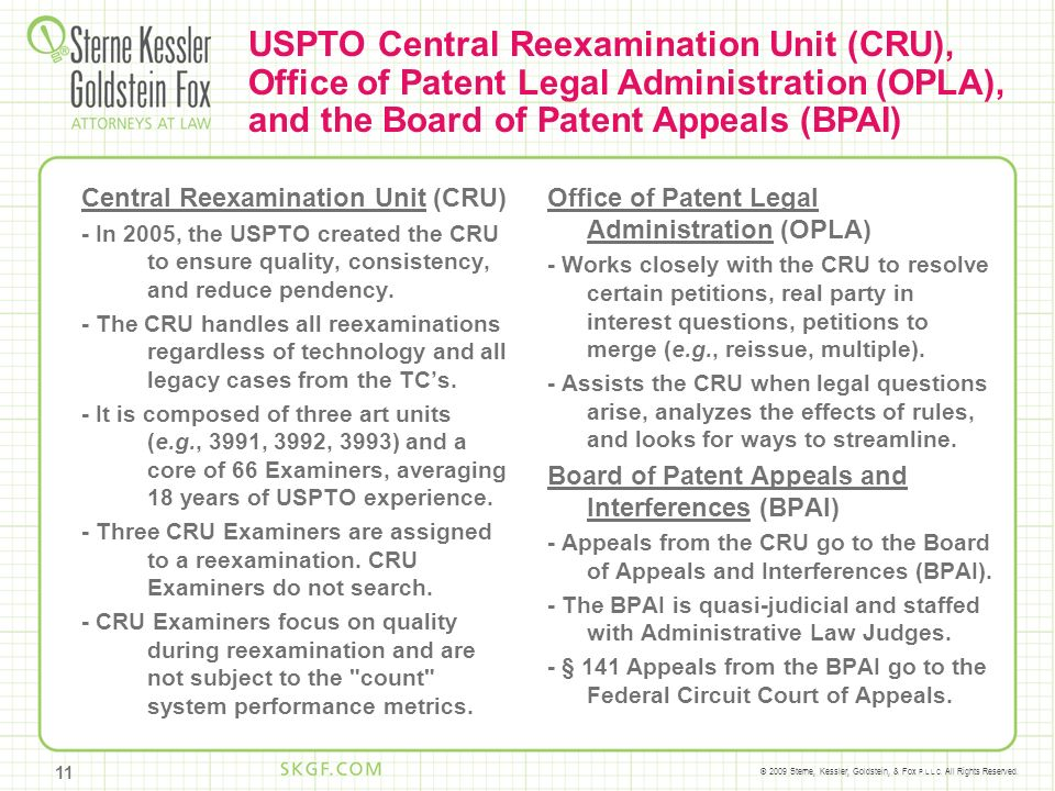 © 2009 Sterne, Kessler, Goldstein, & Fox P.L.L.C. All Rights Reserved. Central Reexamination Unit (CRU) - In 2005, the USPTO created the CRU to ensure
