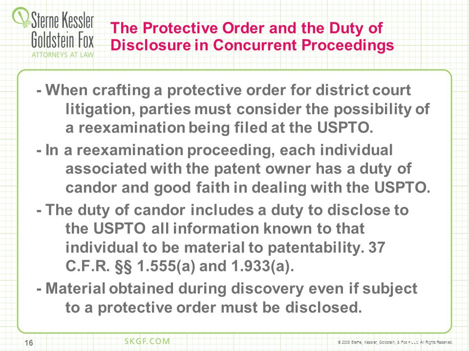 © 2009 Sterne, Kessler, Goldstein, & Fox P.L.L.C. All Rights Reserved. The Protective Order and the Duty of Disclosure in Concurrent Proceedings - Whe