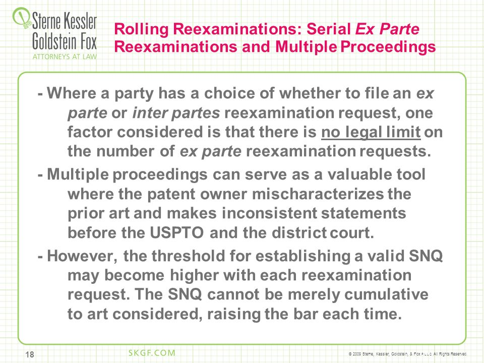 © 2009 Sterne, Kessler, Goldstein, & Fox P.L.L.C. All Rights Reserved. Rolling Reexaminations: Serial Ex Parte Reexaminations and Multiple Proceedings