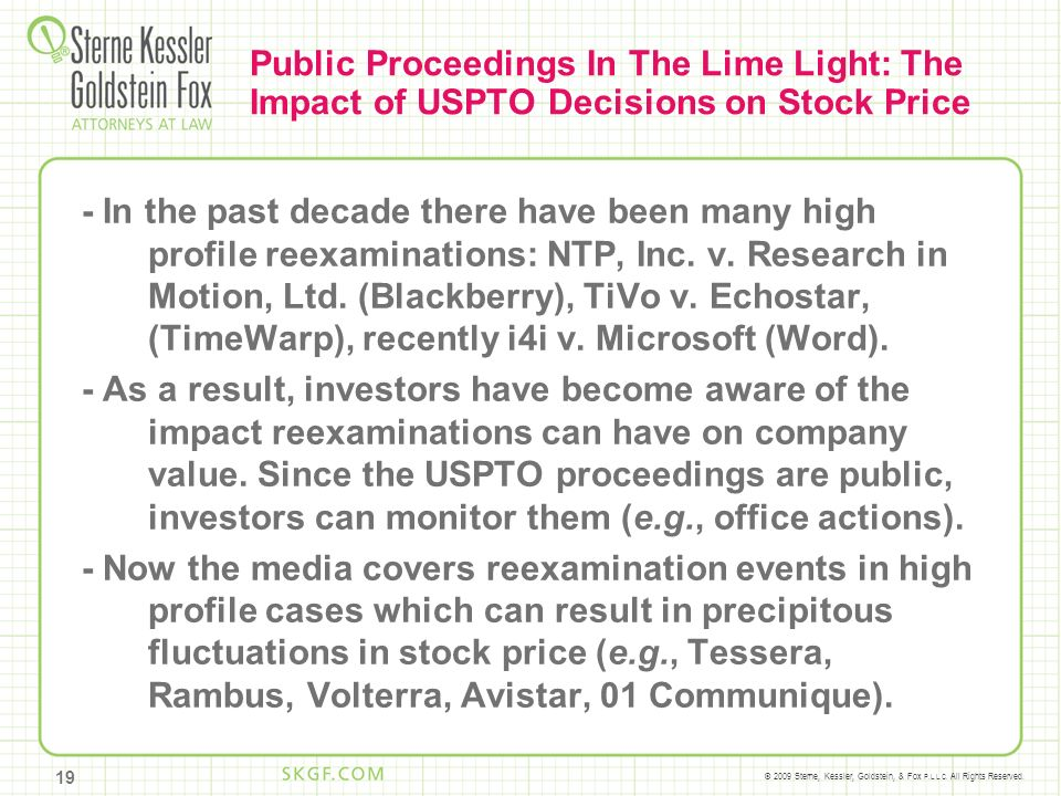© 2009 Sterne, Kessler, Goldstein, & Fox P.L.L.C. All Rights Reserved. Public Proceedings In The Lime Light: The Impact of USPTO Decisions on Stock Pr