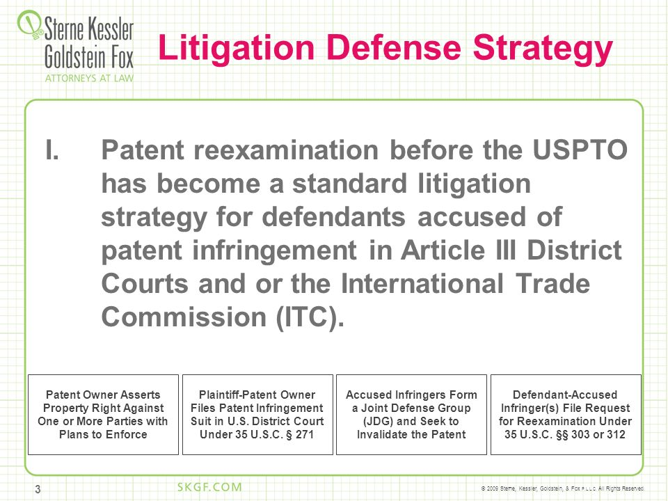 © 2009 Sterne, Kessler, Goldstein, & Fox P.L.L.C. All Rights Reserved. 3 I.Patent reexamination before the USPTO has become a standard litigation stra
