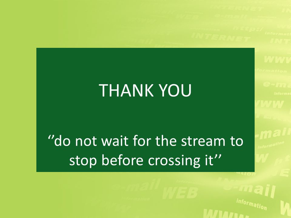 THANK YOU do not wait for the stream to stop before crossing it