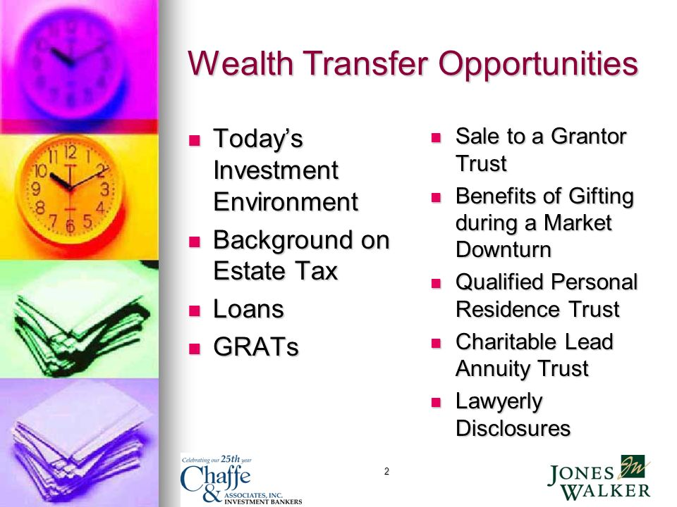 2 Wealth Transfer Opportunities Todays Investment Environment Todays Investment Environment Background on Estate Tax Background on Estate Tax Loans Loans GRATs GRATs Sale to a Grantor Trust Sale to a Grantor Trust Benefits of Gifting during a Market Downturn Benefits of Gifting during a Market Downturn Qualified Personal Residence Trust Qualified Personal Residence Trust Charitable Lead Annuity Trust Charitable Lead Annuity Trust Lawyerly Disclosures Lawyerly Disclosures