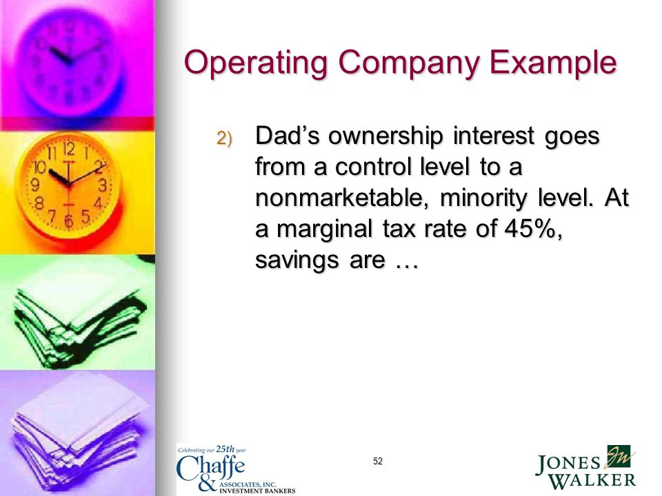 52 Operating Company Example 2) Dads ownership interest goes from a control level to a nonmarketable, minority level.