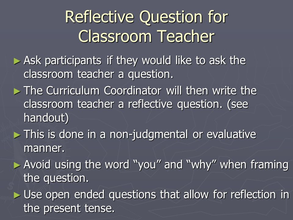 Reflective Question for Classroom Teacher Ask participants if they would like to ask the classroom teacher a question. Ask participants if they would