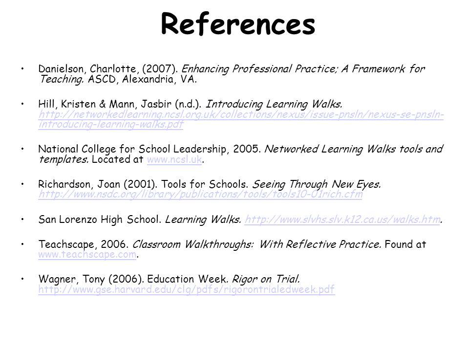 References Danielson, Charlotte, (2007). Enhancing Professional Practice; A Framework for Teaching. ASCD, Alexandria, VA. Hill, Kristen & Mann, Jasbir