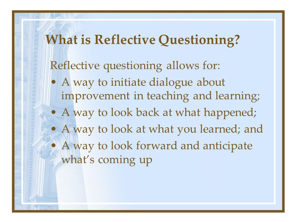 Reflective Question for Classroom Teacher Ask participants if they would like to ask the classroom teacher a question.