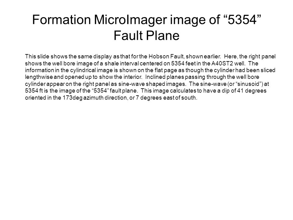 Formation MicroImager image of 5354 Fault Plane This slide shows the same display as that for the Hobson Fault, shown earlier. Here, the right panel s