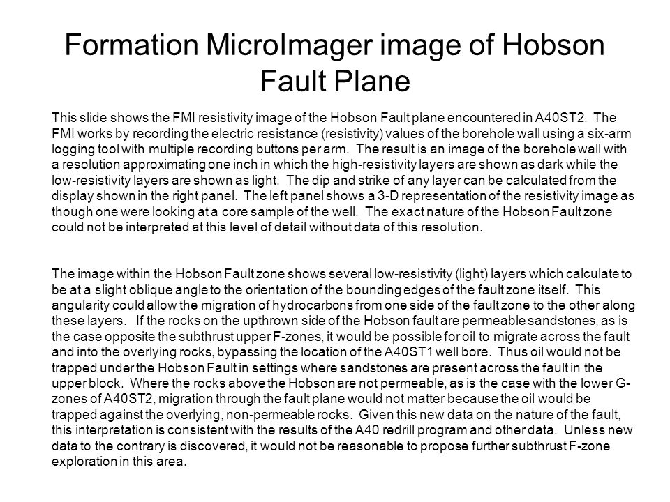 Formation MicroImager image of Hobson Fault Plane This slide shows the FMI resistivity image of the Hobson Fault plane encountered in A40ST2. The FMI