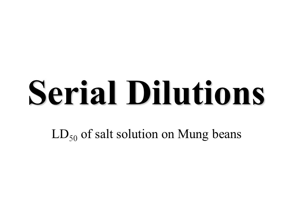 Serial Dilutions LD 50 of salt solution on Mung beans