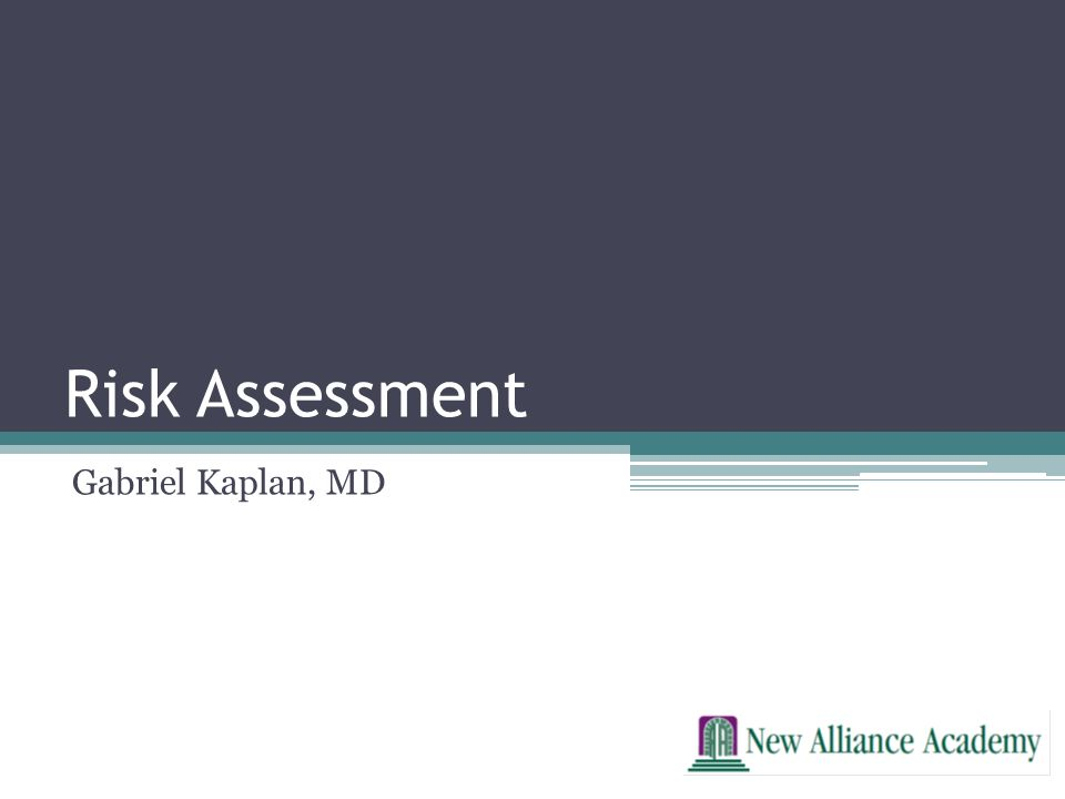 Risk Assessment Gabriel Kaplan, MD