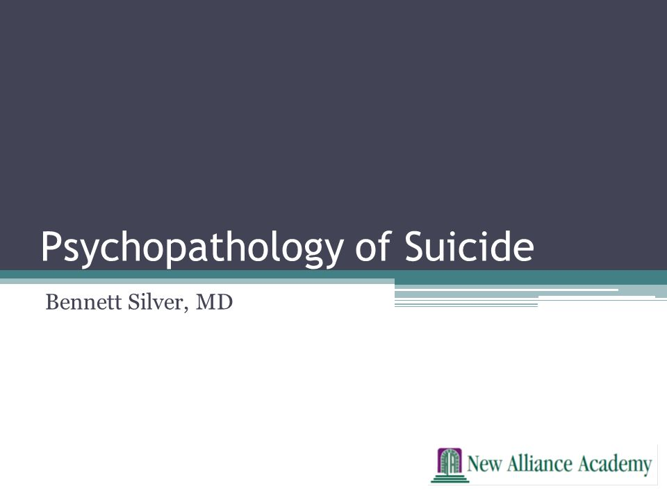 Psychopathology of Suicide Bennett Silver, MD