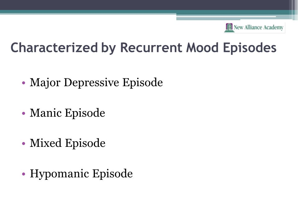 Characterized by Recurrent Mood Episodes Major Depressive Episode Manic Episode Mixed Episode Hypomanic Episode