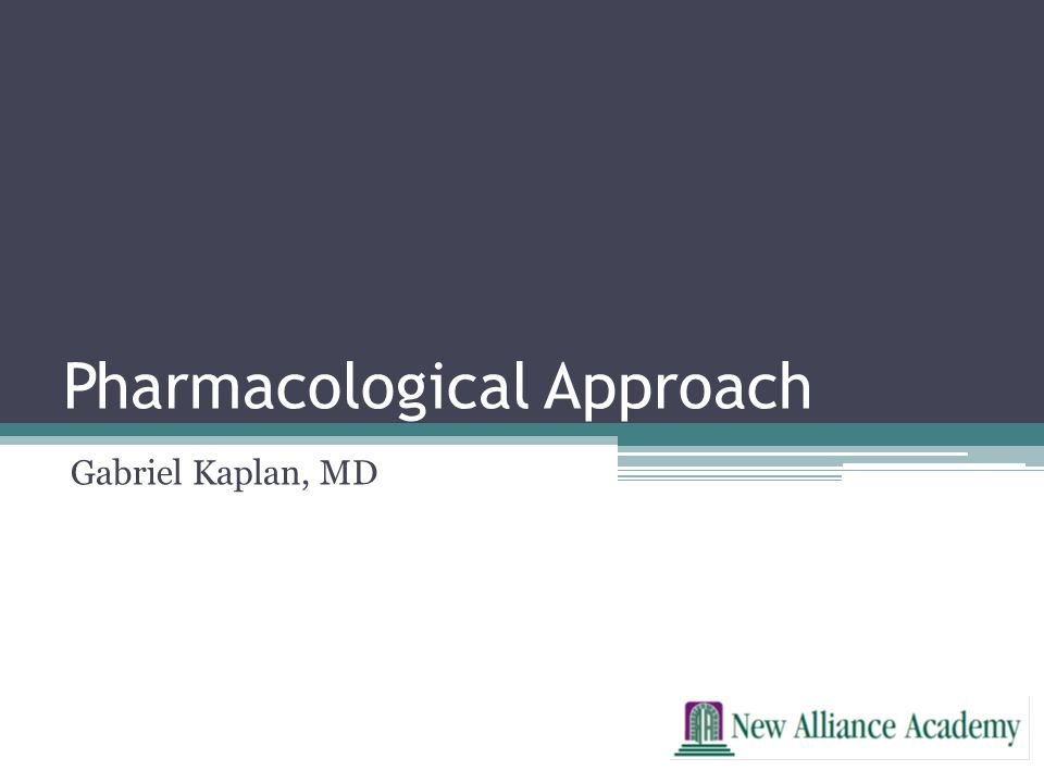 Pharmacological Approach Gabriel Kaplan, MD