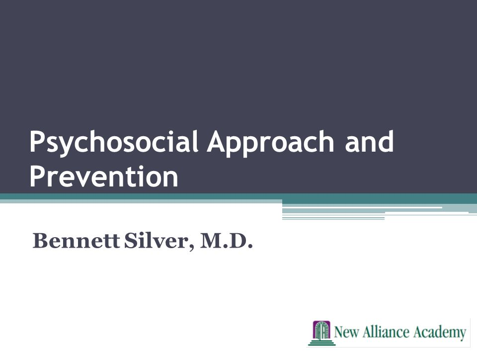 Bennett Silver, M.D. Psychosocial Approach and Prevention