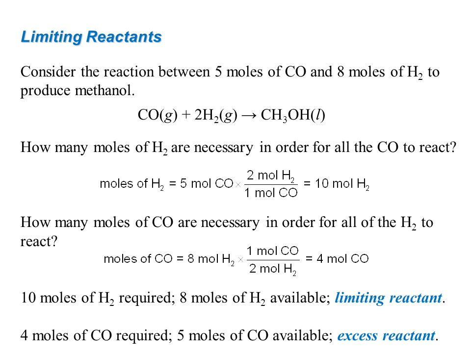 Limiting Reactants Consider the reaction between 5 moles of CO and 8 moles of H 2 to produce methanol. How many moles of H 2 are necessary in order fo