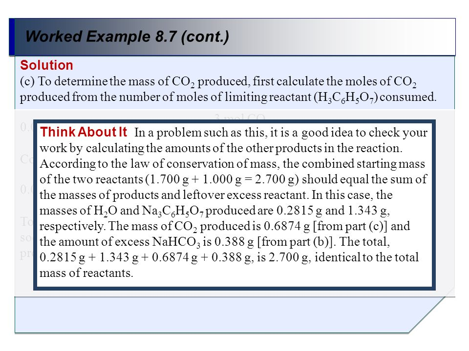 Worked Example 8.7 (cont.) Solution (c) To determine the mass of CO 2 produced, first calculate the moles of CO 2 produced from the number of moles of