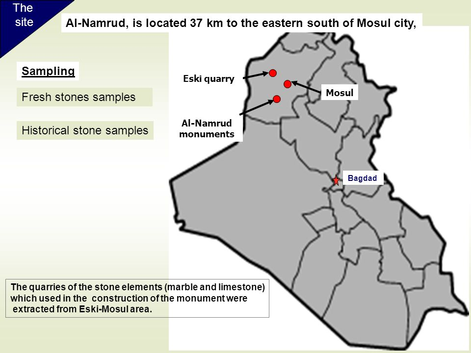 4 Mosul Al-Namrud monuments Eski quarry Bagdad Sampling Historical stone samples Fresh stones samples Al-Namrud, is located 37 km to the eastern south