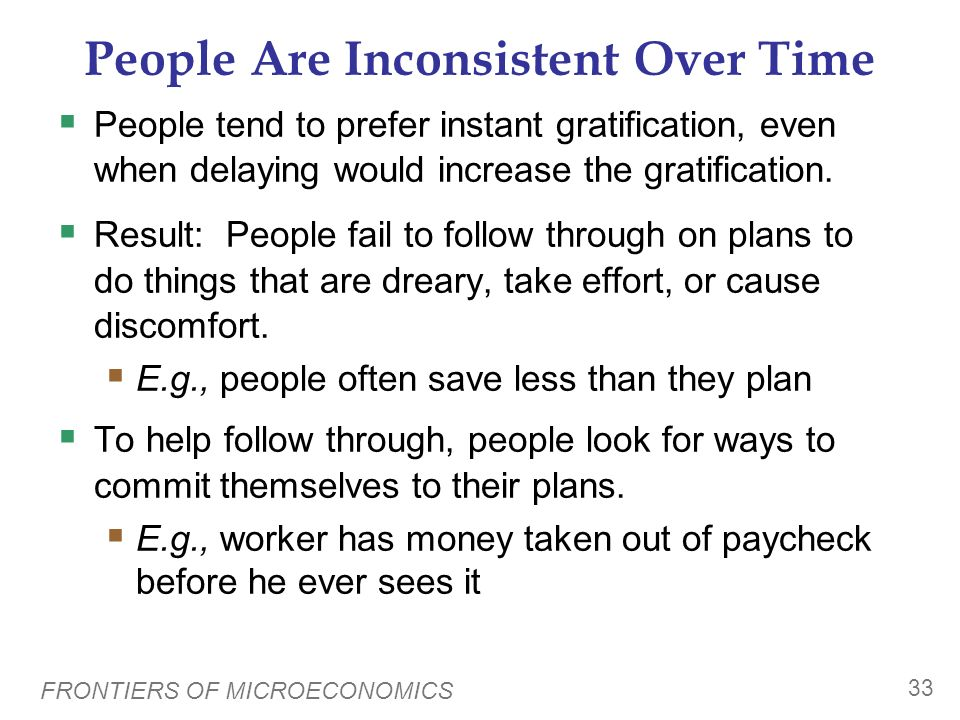 FRONTIERS OF MICROECONOMICS 32 People Care About Fairness The results of the ultimatum game apply in other situations. Example: A firm may pay above-e