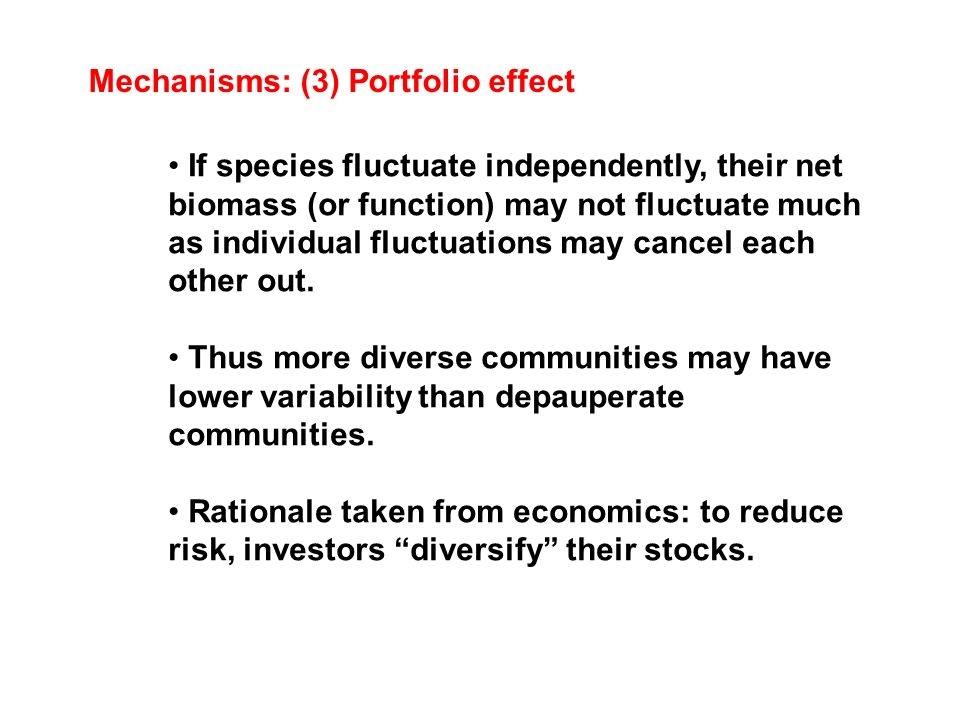 Mechanisms: (3) Portfolio effect If species fluctuate independently, their net biomass (or function) may not fluctuate much as individual fluctuations