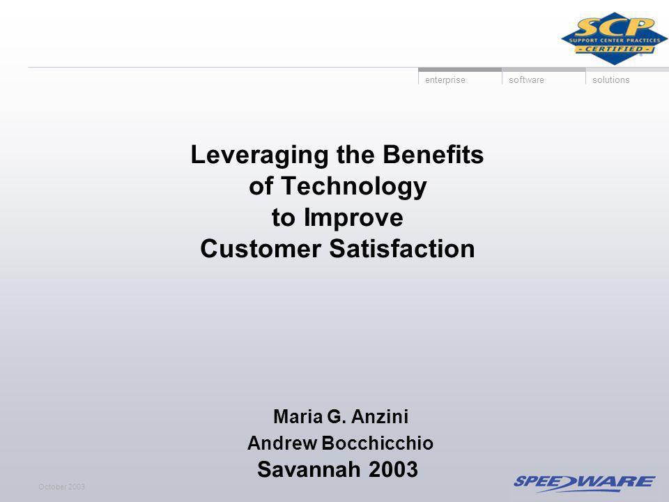enterprisesoftwaresolutions October 2003 Leveraging the Benefits of Technology to Improve Customer Satisfaction Maria G.