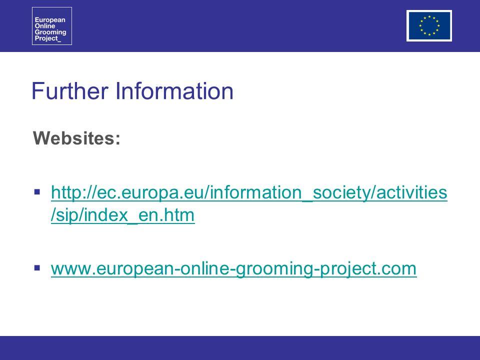 Further Information Websites: http://ec.europa.eu/information_society/activities /sip/index_en.htm http://ec.europa.eu/information_society/activities /sip/index_en.htm www.european-online-grooming-project.com