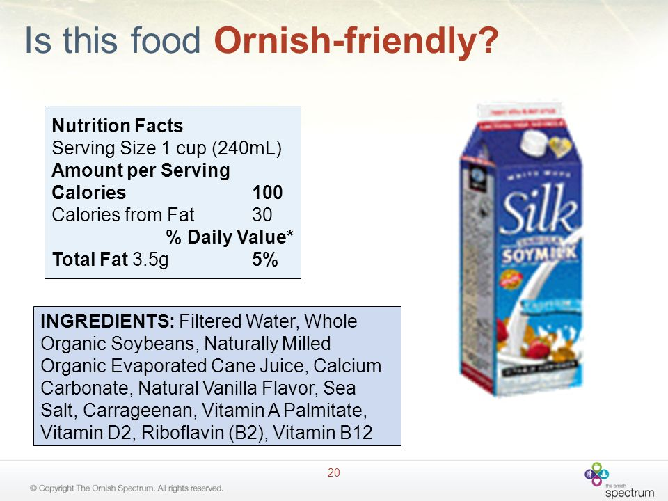 Is this food Ornish-friendly? 20 Nutrition Facts Serving Size 1 cup (240mL) Amount per Serving Calories100 Calories from Fat30 % Daily Value* Total Fa