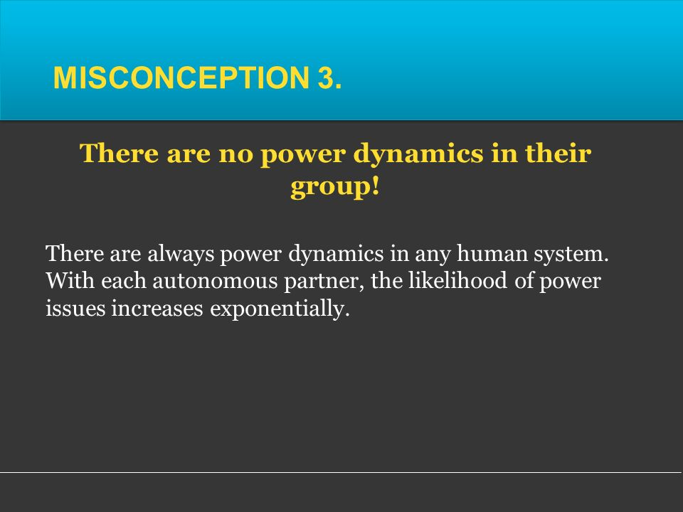There are always power dynamics in any human system.