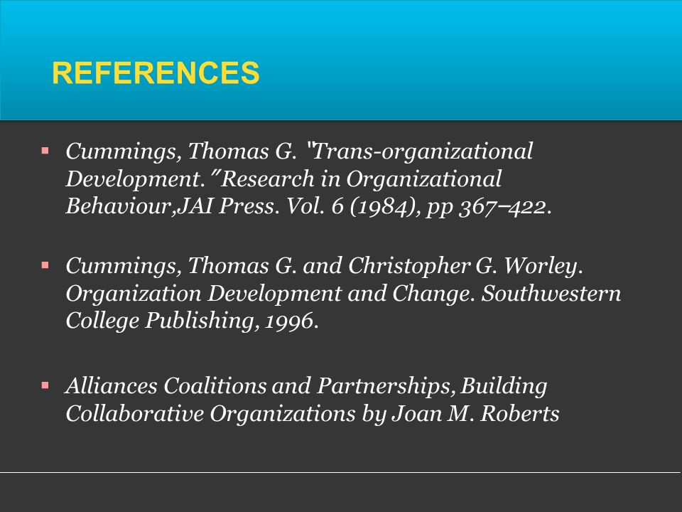 REFERENCES Cummings, Thomas G. Trans-organizational Development.