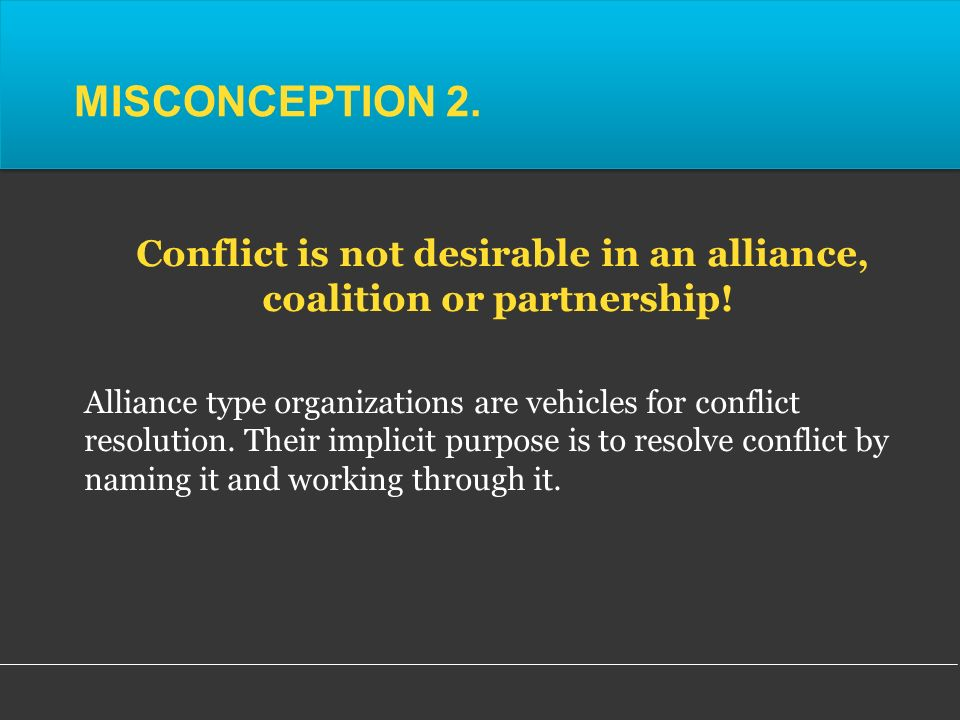 Alliance type organizations are vehicles for conflict resolution.