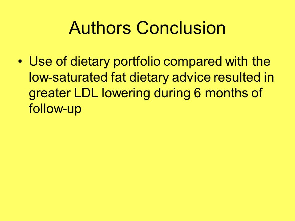 Authors Conclusion Use of dietary portfolio compared with the low-saturated fat dietary advice resulted in greater LDL lowering during 6 months of follow-up