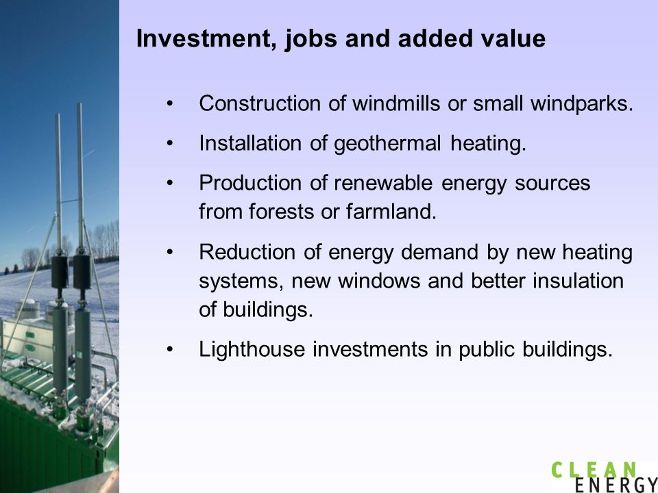 Investment, jobs and added value Construction of windmills or small windparks.