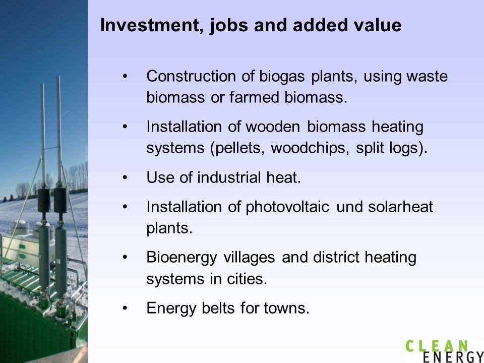 Investment, jobs and added value Construction of biogas plants, using waste biomass or farmed biomass.