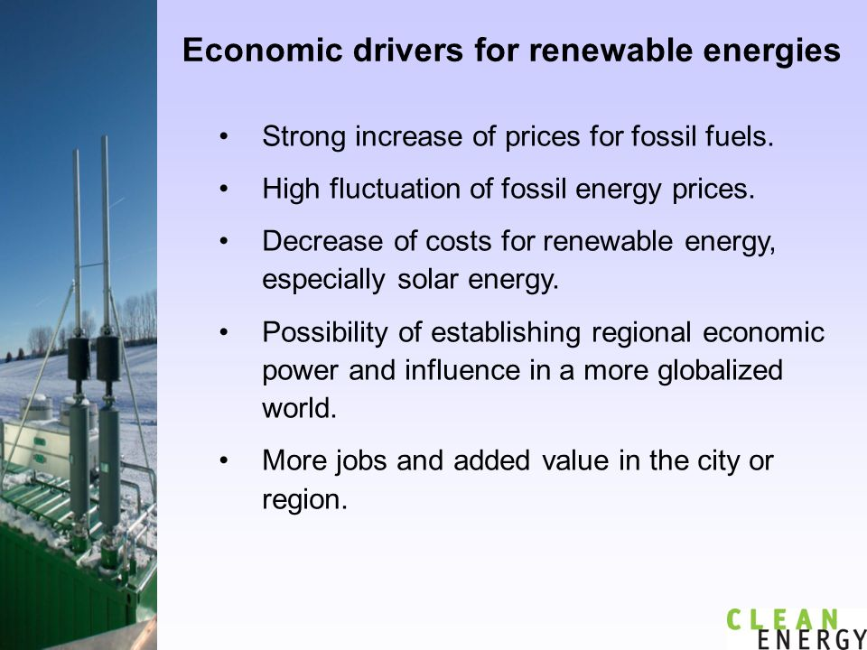 Economic drivers for renewable energies Strong increase of prices for fossil fuels.