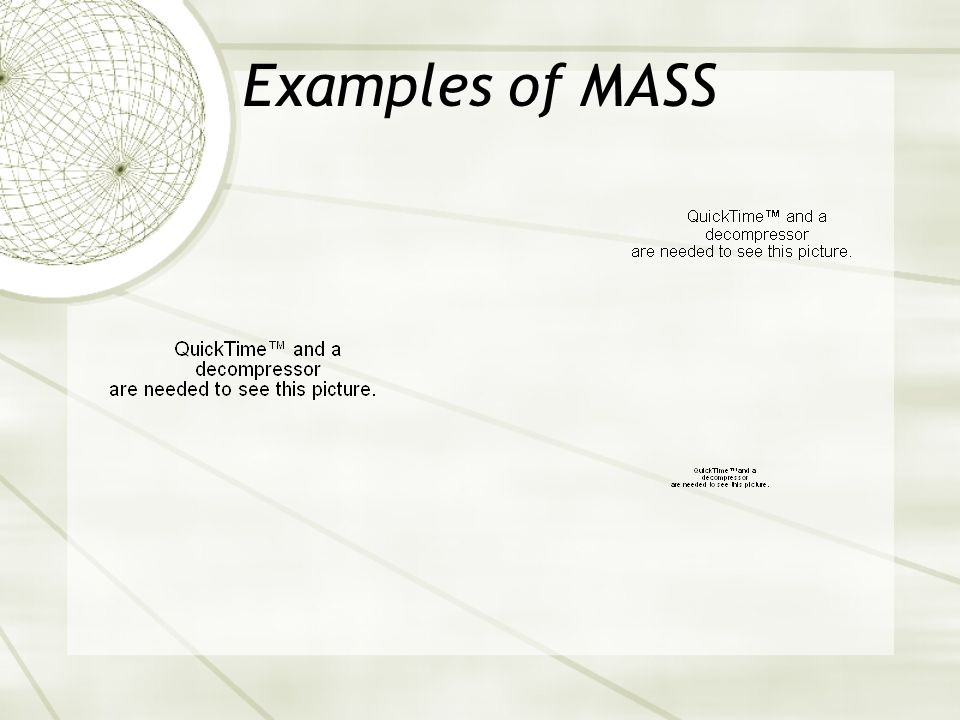 MASS (COPY ONTO PAPER) Mass is how heavy something is without gravity (COPY) Another way of describing mass is: Mass is how much matter an object has